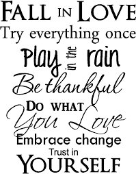 Amazon Com Fall In Love Try Everything Once Play In The Rain Be Thankful Do What You Love Embrace Change Trust In Yourself Inspirational Home Vinyl Wall Quotes Decals Sayings Art Lettering Arts