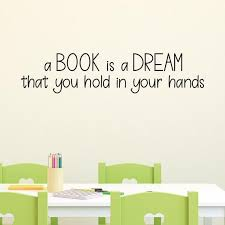 Wall Quote Decal A Book Is A Dream You Hold In Your Hands Kids Read Library Inspirational Wall Art D Art Book Decal Decor Dream Book Decal Dream Hands In 2020