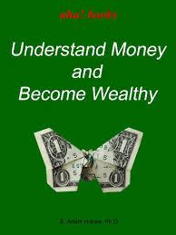 Amazon.com: Understand Money and Become Wealthy eBook: Honea, E. Adam:  Kindle Store