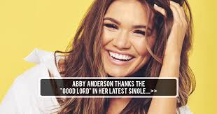 """Abby Anderson Thanks the """"GOOD LORD"""" in Latest Single"""