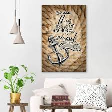 We Have This Hope As An Anchor For The Soul Hebrews 6 19 Wall Art Christ Follower Life