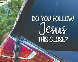 Do You Follow Jesus This Close Funny Humor Car Truck Van Vinyl Decal Sticker Ebay