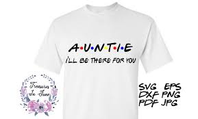 Auntie I Ll Be There For You Graphic By Treasures In June Creative Fabrica