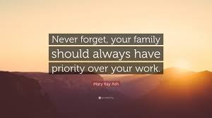 """mary kay ash quote """"never forget your family should always have"""