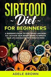 SIRTFOOD FOR BEGINNERS by ADELE BROWN [EPUB: B089DHKWJL] - Cook ebooks