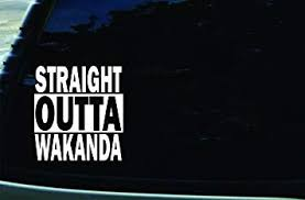 Amazon Com Sfd 5 5 X 6 Straight Outta Wakanda Vinyl Die Cut Decal For Your Car Truck Laptop Window Automotive