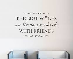 Wine Quote Wall Decal The Best Wines Are The Ones We Drink With Friends Sold By Decaleverything On Storenvy