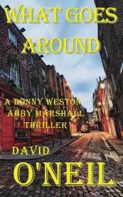 Amazon.com: What Goes Around...: A Donny Weston - Abby Marshall Thriller  (Volume 5) (9780615858203): O'Neil, David: Books
