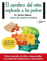 Bilbao Alvaro El Cerebro Del Nino Explicado A Los Padres Pages