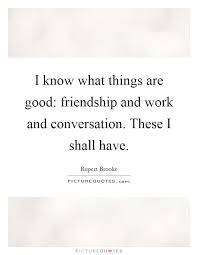 i know what things are good friendship and work and picture