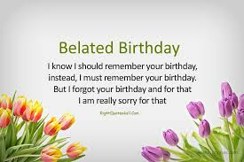 belated happy birthday quotes belated birthday wishes and messages %