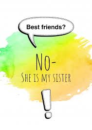 best friends no she is my sister friendship cards quotes