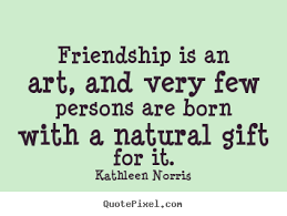 kathleen norris image quotes friendship is an art and very few