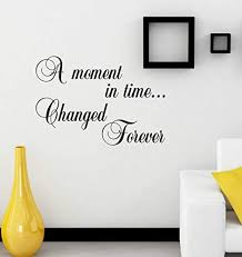 Amazon Com A Moment In Time Changed Forever Quote Sticker Decal Vinyl Wall Art Amt2 Home Kitchen