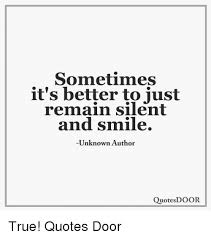 sometimes it s better to just remain silent and smile unknown