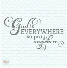 god is everywhere so pray anywhere prayer quote svg