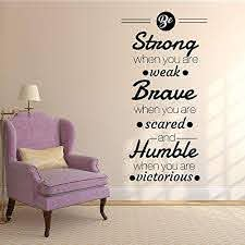 Amazon Com Be Strong When You Are Weak Brave When You Are Scared And Humble When You Are Victorious Inspirational Quote Removable Vinyl Wall Art Stickers Motivational Wall Decal School Sports Decor
