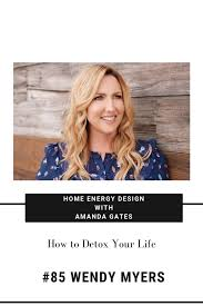 85 How to Detox Your Life with Wendy Myers | Amanda Gates Feng Shui