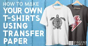 How To Make Your Own T Shirts Using Transfer Paper