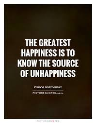 the greatest happiness is to know the source of unhappiness