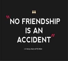 quot no friendship is an accident happyshappy