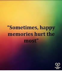 sometimes happy memories hurt the most ro relationship quotes