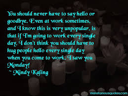 work every day quotes there s this great fantasy of going to work