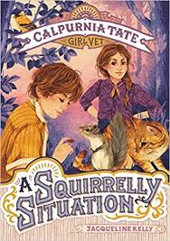 A Squirrelly Situation: Calpurnia Tate, Girl Vet (Calpurnia Tate, Girl Vet  (5)): Kelly, Jacqueline: 9781627798778: Amazon.com: Books