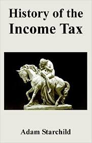 History of the Income Tax by Adam Starchild (2005-06-30): Adam ...