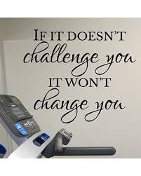 Here S A Great Deal On If It Doesn T Challenge You It Won T Change You Vinyl Wall Decal By Wild Eyes Signs Workout Room Wall Vinyl Weight Room Exercise Room Home Gym Wall