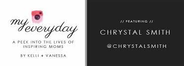 kelli + vanessa: My Everyday featuring ... Chrystal Smith