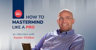 How to Mastermind Like a Pro - An Interview with Aaron Walker ...