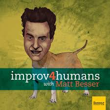 improv4humans with Matt Besser podcast on Earwolf