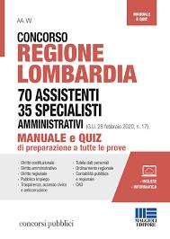 Concorso Regione Lombardia 70 Assistenti 35 Specialisti amministrativi  (G.U. 28 febbraio 2020, n. 17) - Maggioli Editore