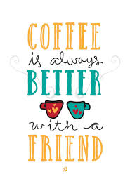 coffee is better a friend lostbumblebee coffee quotes