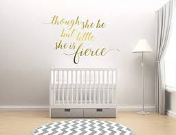 Amazon Com Ceciliapater Though She Be But Little She Is Fierce Vinyl Decal Sticker Wall Decor Nursery Decor Wall Decal Home Decor Home Kitchen