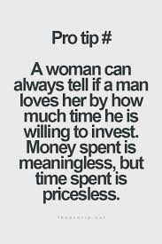 a w can always tell if a man loves her by how much time he is