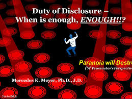 """Duty of Disclosure – When is enough, ENOUGH!!? Mercedes K. Meyer, Ph.D.,  J.D. Paranoia will Destroya (""""A"""" Prosecutor's Perspective) ppt download"""