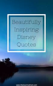 beautifully inspiring disney quotes quotes