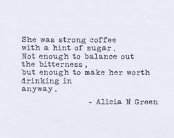 strong coffee original coffee quote poem by alicia n green in