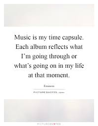 music is my time capsule each album reflects what i m going