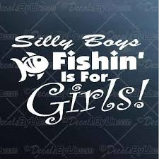 Shop Here For Silly Boys Fishing Is For Girls Car Decals