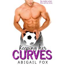 Keeping Her Curves: A Standalone BBW Second Chance Romace by Abigail Fox