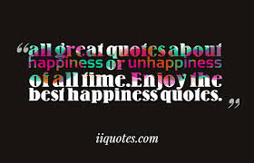 all great quotes about happiness or unhappiness of all time enjoy