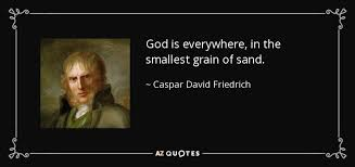 caspar david friedrich quote god is everywhere in the smallest