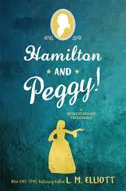 Amazon.com: Hamilton and Peggy!: A Revolutionary Friendship  (9780062671301): Elliott, L. M.: Books