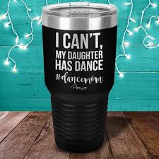 I Can T My Daughter Has Dance Laser Etched Tumbler Piper Lou Collection