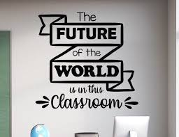 Classroom Wall Decal Classroom Decor Classroom Wall Art Teacher Decal School Wall Decal The Future Of The World Is In This Classroom