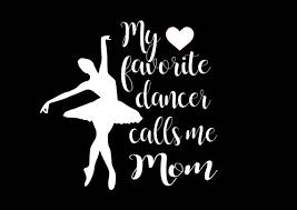 My Favorite Dancer Calls Me Mom Decal Mom Decal Dance Mom Etsy