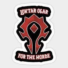 Lok Tar Ogar For The Horde World Of Warcraft Sticker Teepublic